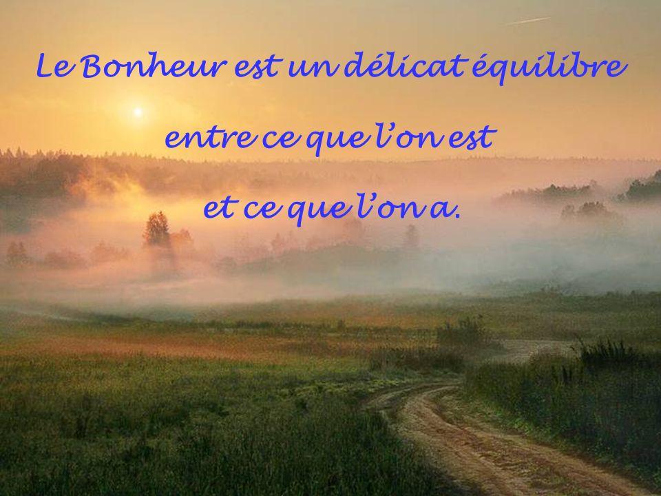 Le Bonheur consiste à ne désirer que ce que lon peut obtenir. Baron dHolbach