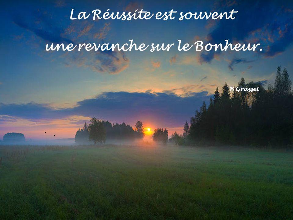 La Réussite est souvent une revanche sur le Bonheur. B Grasset