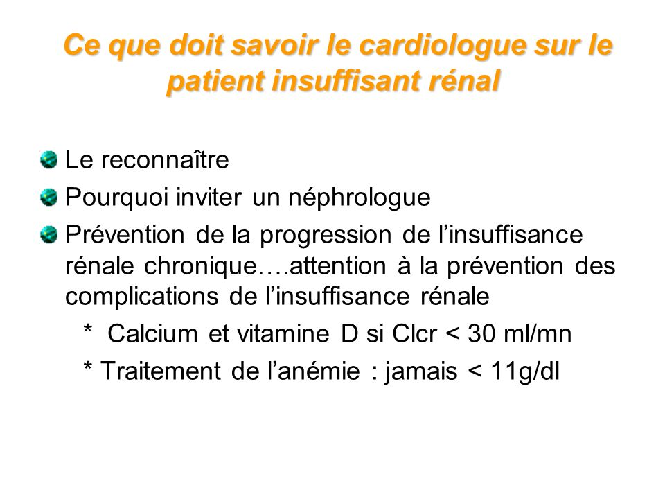 Le reconnaître Pourquoi inviter un néphrologue Prévention de la progression de linsuffisance rénale chronique….attention à la prévention des complicat