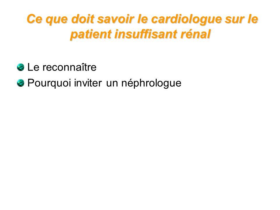 Le reconnaître Pourquoi inviter un néphrologue Ce que doit savoir le cardiologue sur le patient insuffisant rénal Ce que doit savoir le cardiologue su