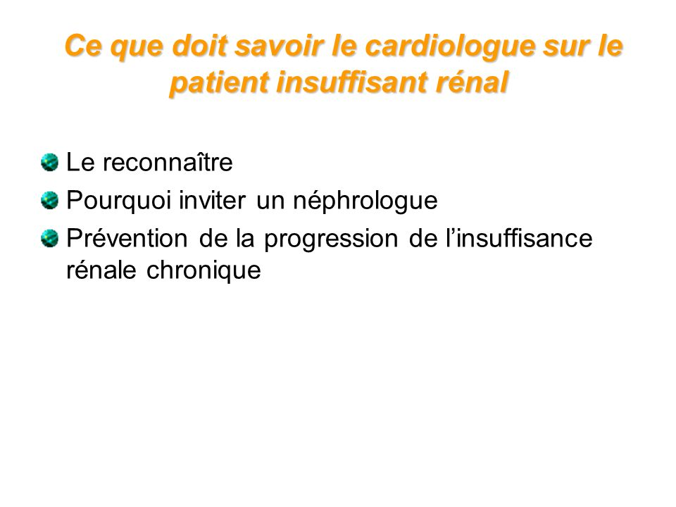 Le reconnaître Pourquoi inviter un néphrologue Prévention de la progression de linsuffisance rénale chronique Ce que doit savoir le cardiologue sur le
