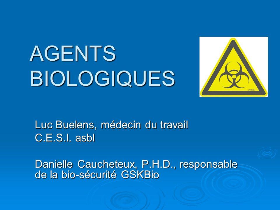 AGENTS BIOLOGIQUES Luc Buelens, médecin du travail C.E.S.I.