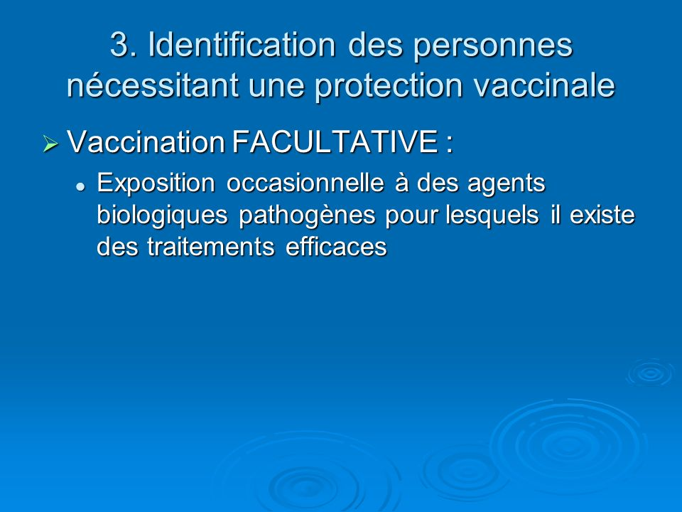 3. Identification des personnes nécessitant une protection vaccinale Vaccination FACULTATIVE : Vaccination FACULTATIVE : Exposition occasionnelle à de