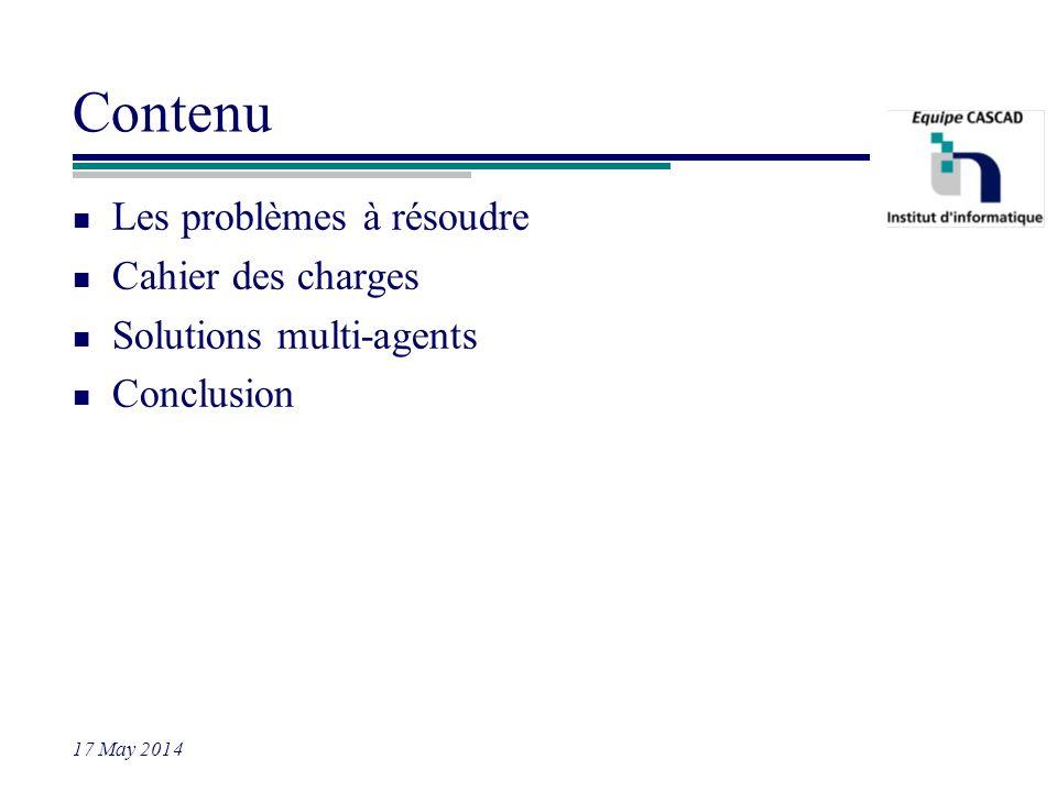 17 May 2014 Contenu n Les problèmes à résoudre n Cahier des charges n Solutions multi-agents n Conclusion