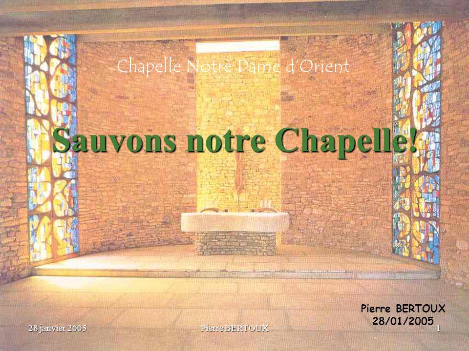 28 janvier 2005Pierre BERTOUX12 État des Lieux : La Chapelle Les deux piliers du fronton commencent à se dégrader sérieusement!