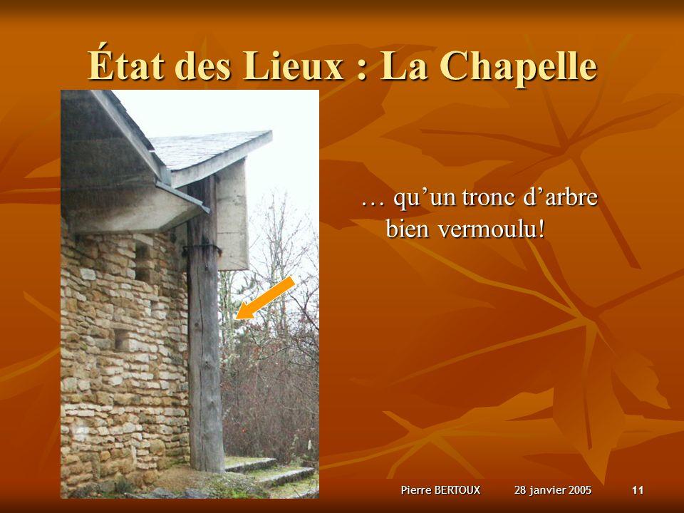 28 janvier 2005Pierre BERTOUX11 État des Lieux : La Chapelle … quun tronc darbre bien vermoulu!