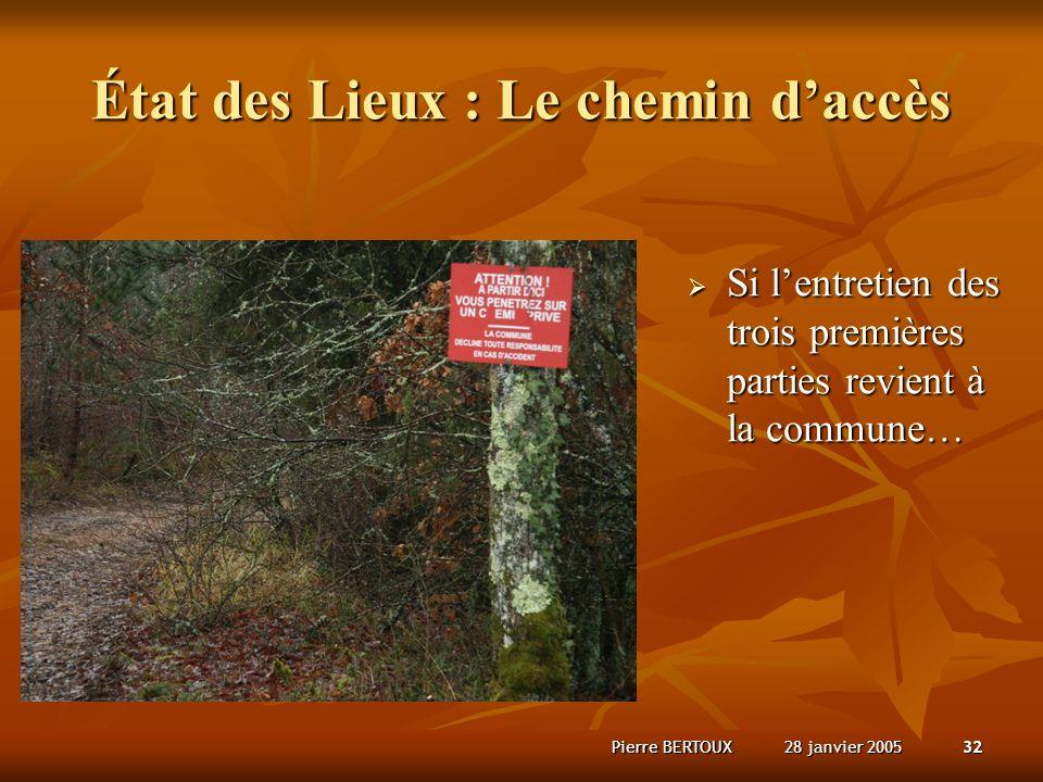 28 janvier 2005Pierre BERTOUX32 État des Lieux : Le chemin daccès Si lentretien des trois premières parties revient à la commune… Si lentretien des trois premières parties revient à la commune…