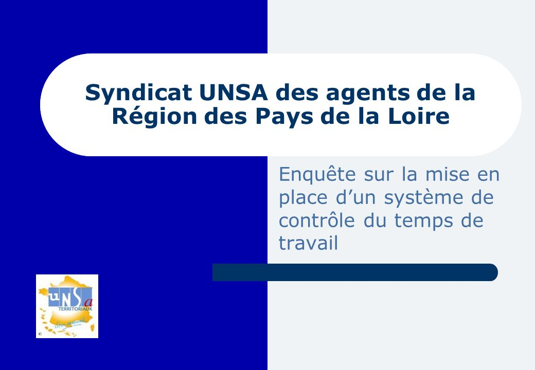 Syndicat UNSA des agents de la Région des Pays de la Loire Enquête sur la mise en place dun système de contrôle du temps de travail