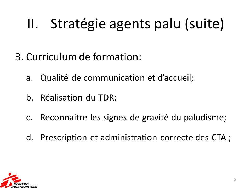 II.Stratégie agents palu (suite) 3. Curriculum de formation: a.Qualité de communication et daccueil; b.Réalisation du TDR; c.Reconnaitre les signes de