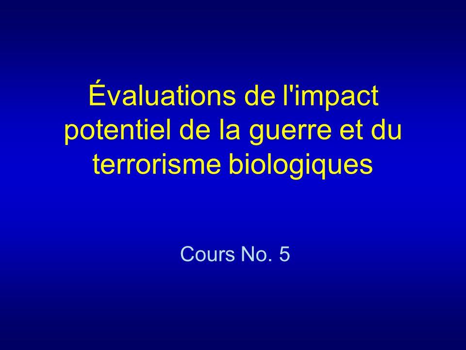 Évaluations de l'impact potentiel de la guerre et du terrorisme biologiques Cours No. 5