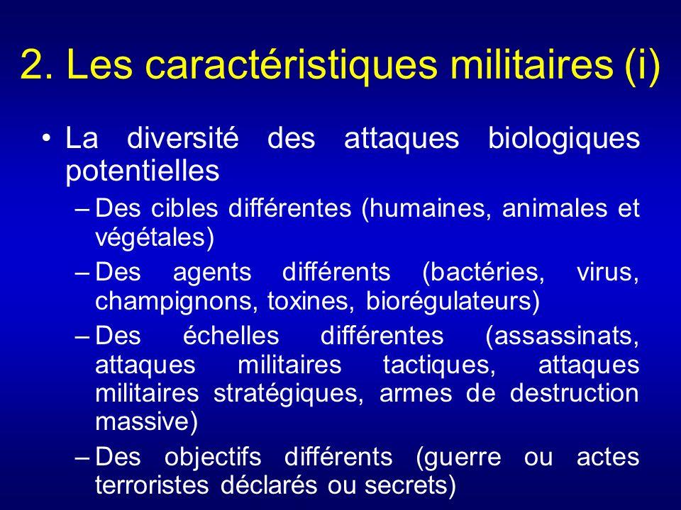 2. Les caractéristiques militaires (i) La diversité des attaques biologiques potentielles –Des cibles différentes (humaines, animales et végétales) –D