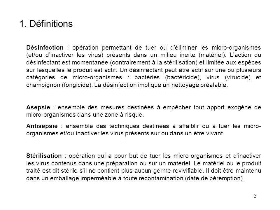 2 1. Définitions Désinfection : opération permettant de tuer ou déliminer les micro-organismes (et/ou dinactiver les virus) présents dans un milieu in
