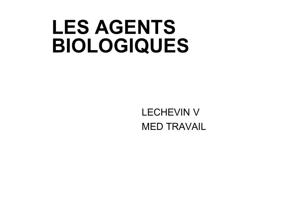 LES AGENTS BIOLOGIQUES LECHEVIN V MED TRAVAIL