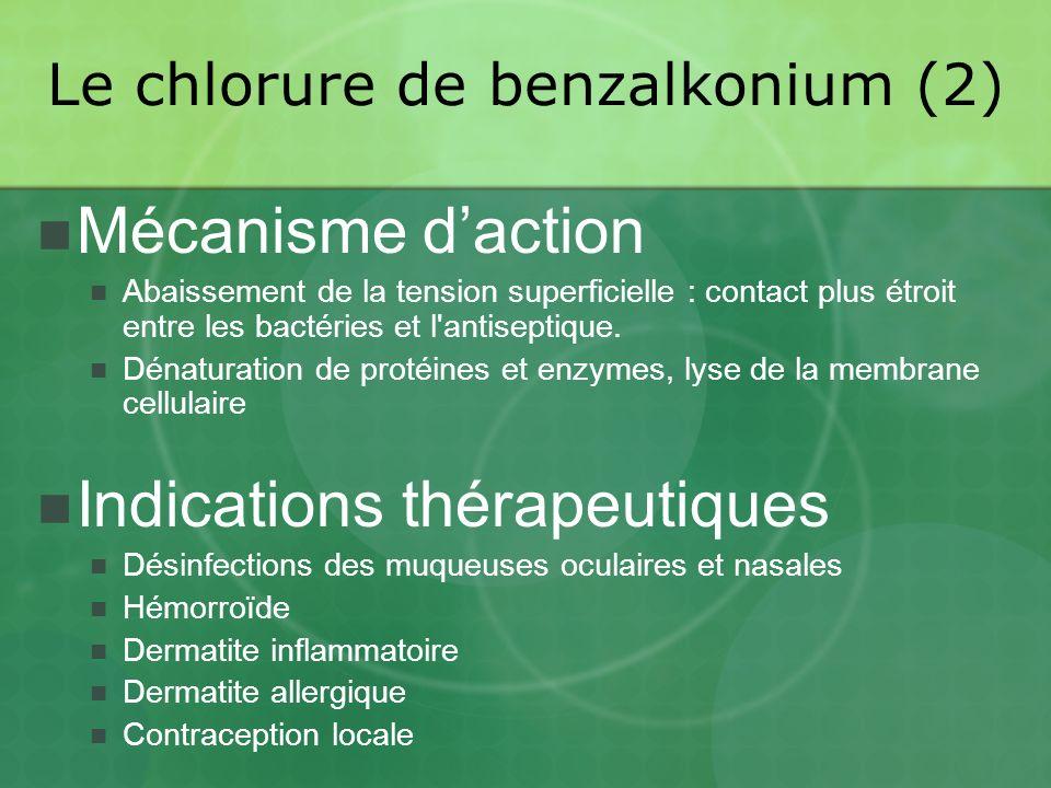 Mécanisme daction Abaissement de la tension superficielle : contact plus étroit entre les bactéries et l antiseptique.