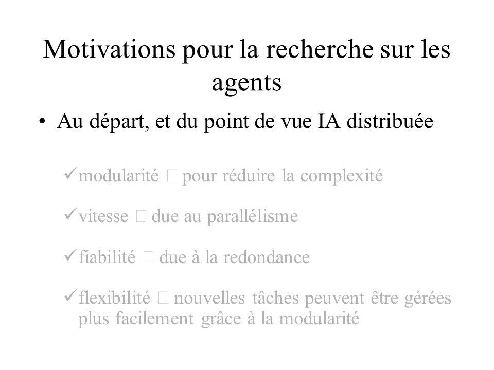 Motivations pour la recherche sur les agents Au départ, et du point de vue IA distribuée modularité pour réduire la complexité vitesse due au parallél