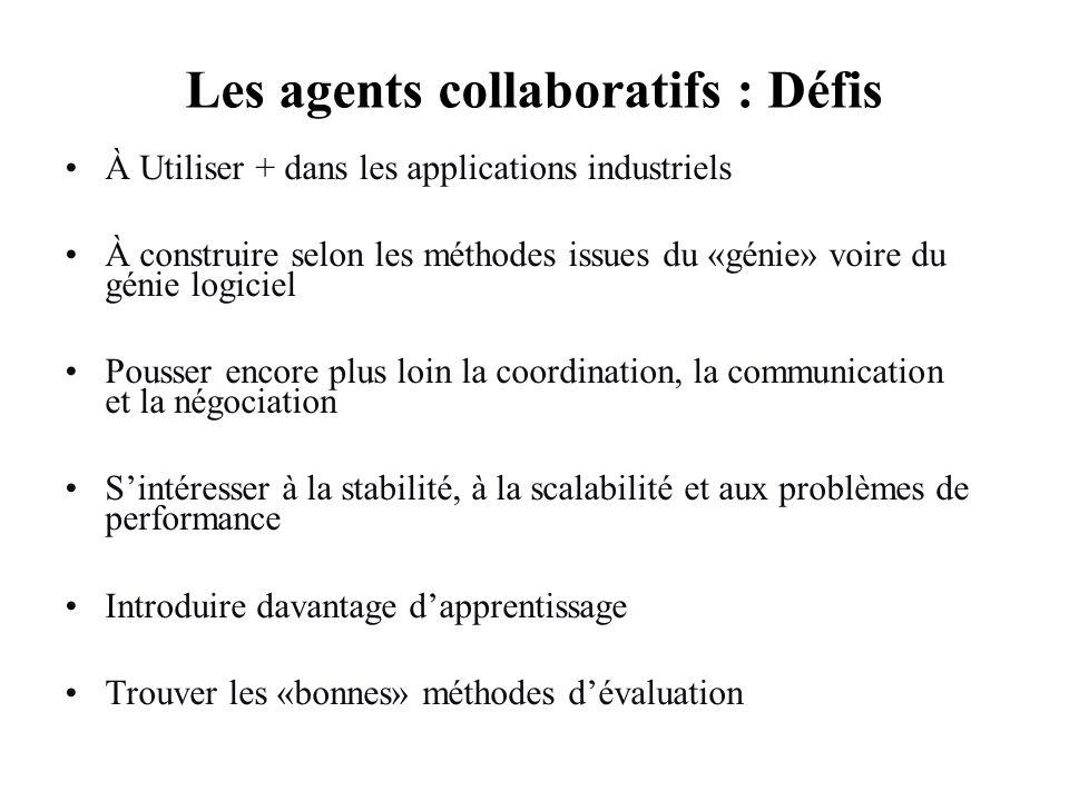 Les agents collaboratifs : Défis À Utiliser + dans les applications industriels À construire selon les méthodes issues du «génie» voire du génie logic