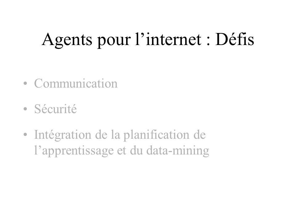 Agents pour linternet : Défis Communication Sécurité Intégration de la planification de lapprentissage et du data-mining