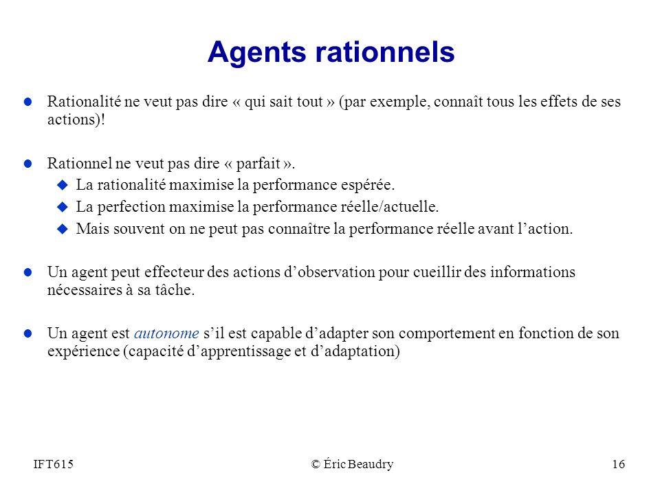 Agents rationnels l Rationalité ne veut pas dire « qui sait tout » (par exemple, connaît tous les effets de ses actions)! l Rationnel ne veut pas dire