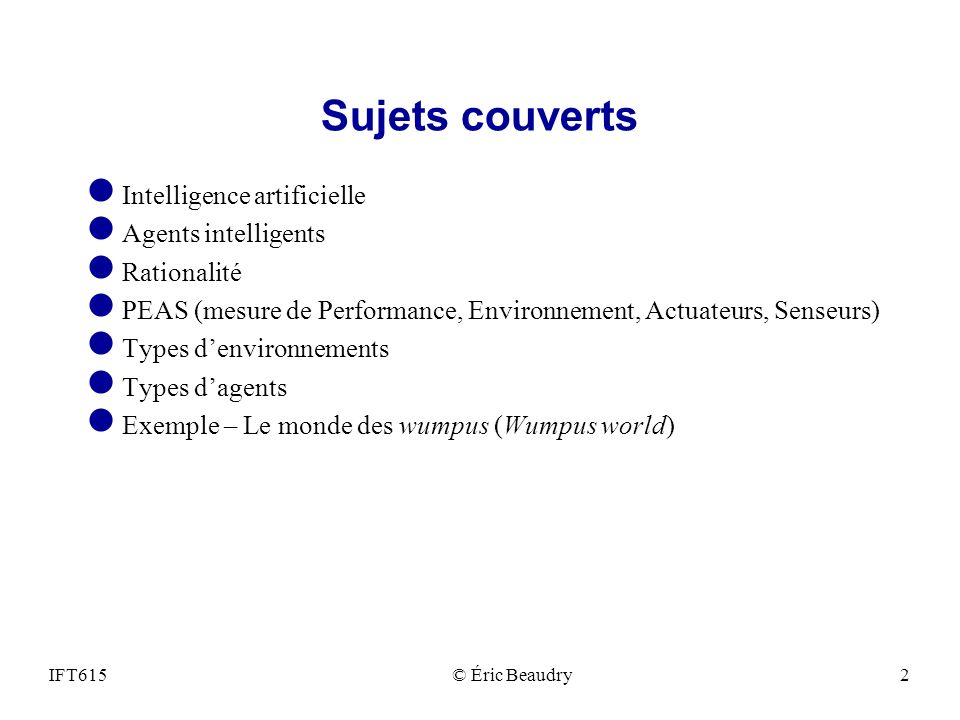 Sujets couverts l Intelligence artificielle l Agents intelligents l Rationalité l PEAS (mesure de Performance, Environnement, Actuateurs, Senseurs) l