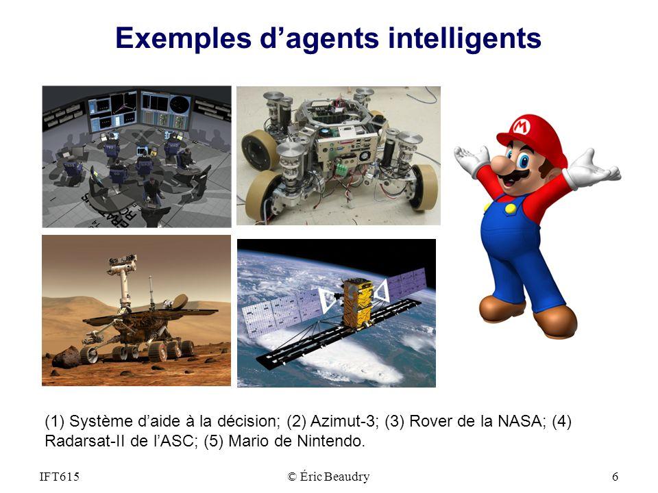 Exemples dagents intelligents © Éric Beaudry6IFT615 (1) Système daide à la décision; (2) Azimut-3; (3) Rover de la NASA; (4) Radarsat-II de lASC; (5)