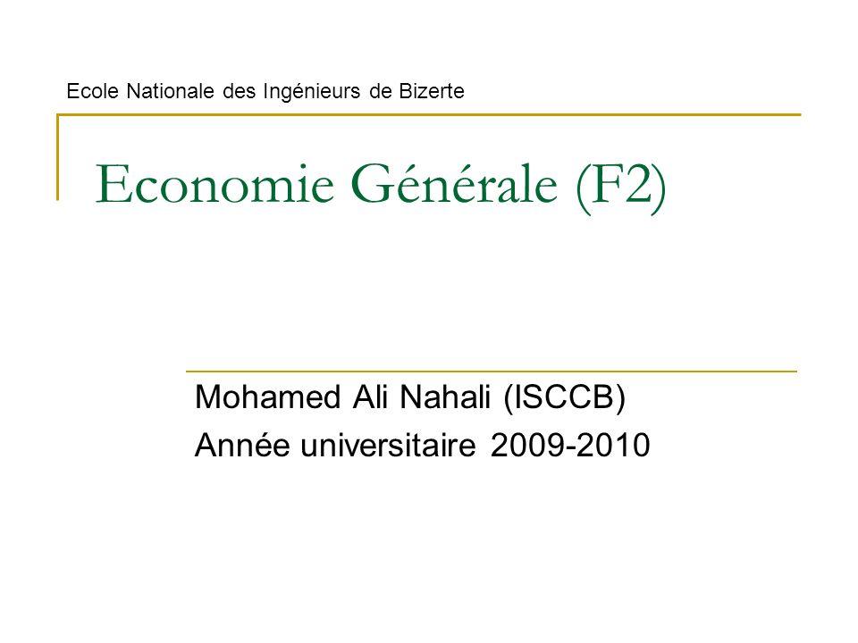 Economie Générale (F2) Mohamed Ali Nahali (ISCCB) Année universitaire 2009-2010 Ecole Nationale des Ingénieurs de Bizerte