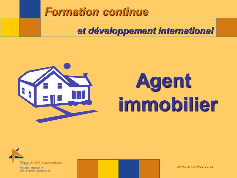 Formation continue et développement international www.claurendeau.qc.ca Vous permettre de prendre une décision éclairée quant à votre inscription dans le programme « Agent immobilier » Durée : environ 60 minutes Objectif de la soirée dinformation