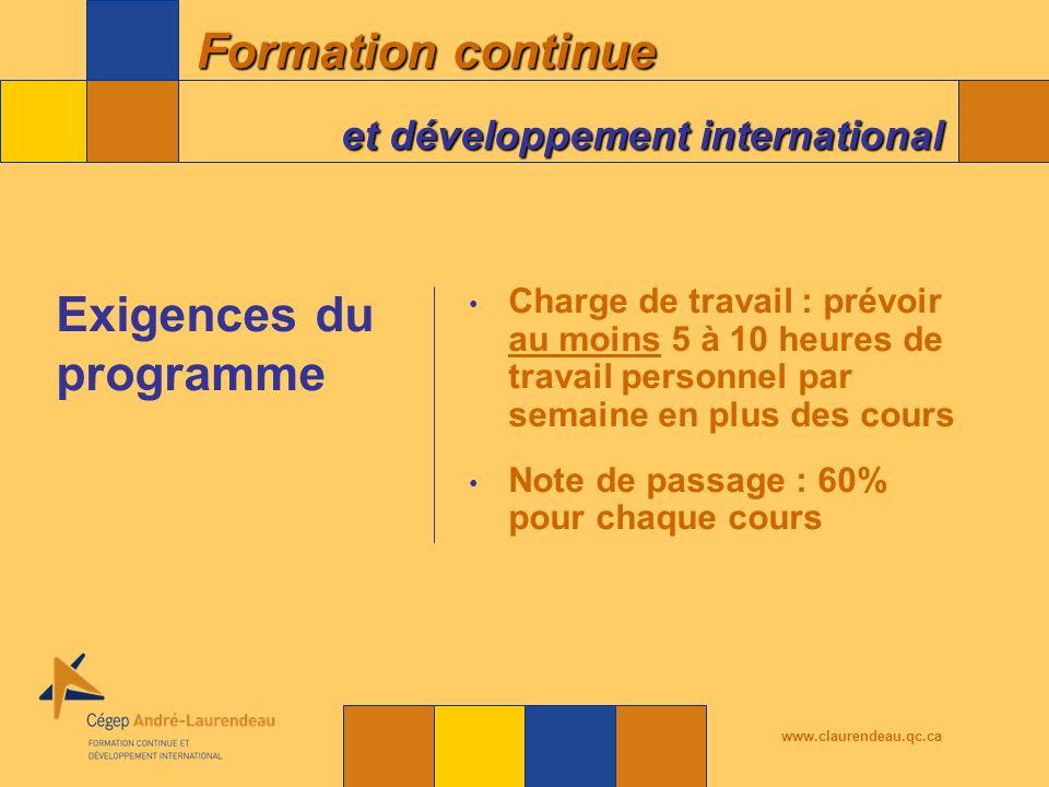 Formation continue et développement international www.claurendeau.qc.ca Charge de travail : prévoir au moins 5 à 10 heures de travail personnel par semaine en plus des cours Note de passage : 60% pour chaque cours Exigences du programme