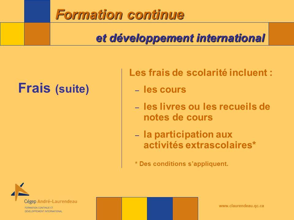 Formation continue et développement international www.claurendeau.qc.ca Les frais de scolarité incluent : – les cours – les livres ou les recueils de notes de cours – la participation aux activités extrascolaires* * Des conditions sappliquent.
