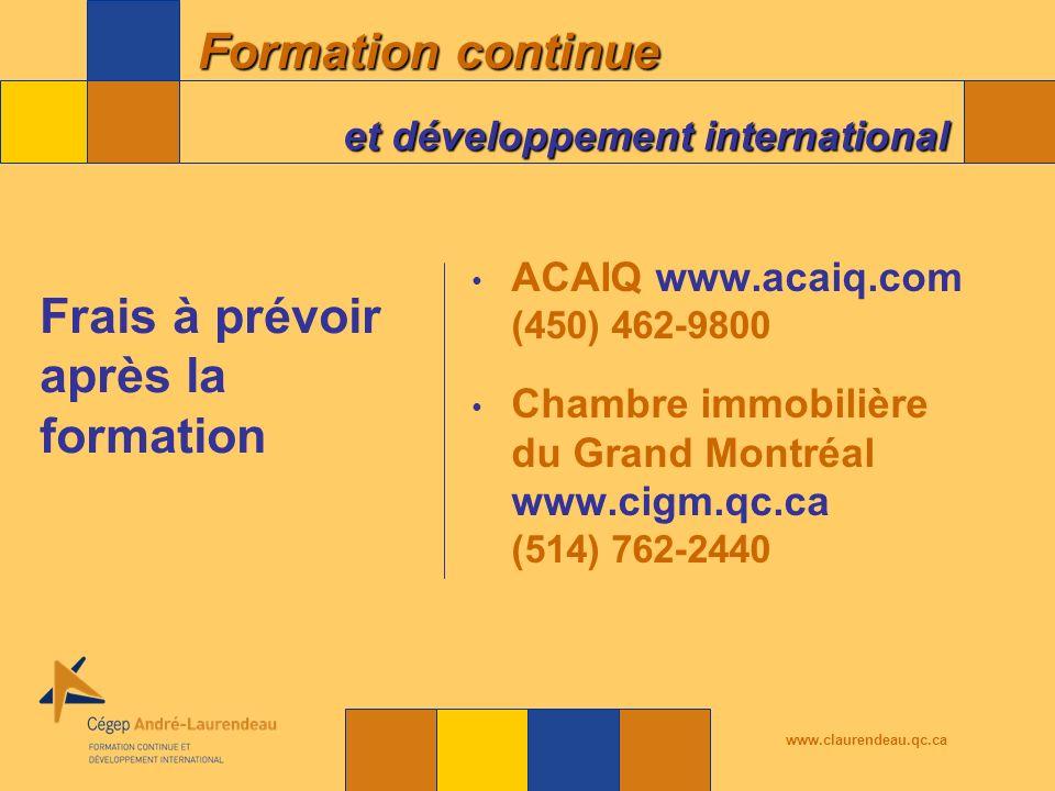 Formation continue et développement international www.claurendeau.qc.ca ACAIQ www.acaiq.com (450) 462-9800 Chambre immobilière du Grand Montréal www.cigm.qc.ca (514) 762-2440 Frais à prévoir après la formation