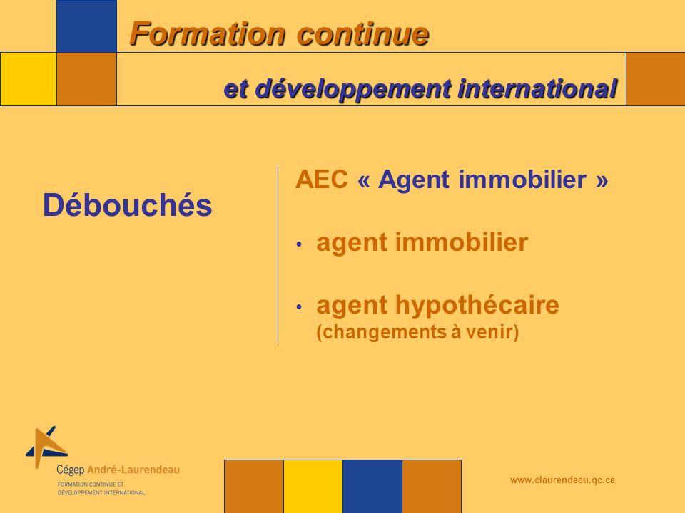 Formation continue et développement international www.claurendeau.qc.ca AEC « Agent immobilier » agent immobilier agent hypothécaire (changements à venir) Débouchés
