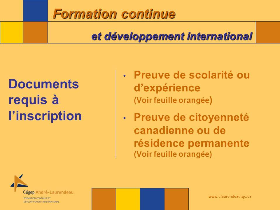 Formation continue et développement international www.claurendeau.qc.ca Preuve de scolarité ou dexpérience (Voir feuille orangée ) Preuve de citoyenneté canadienne ou de résidence permanente (Voir feuille orangée) Documents requis à linscription