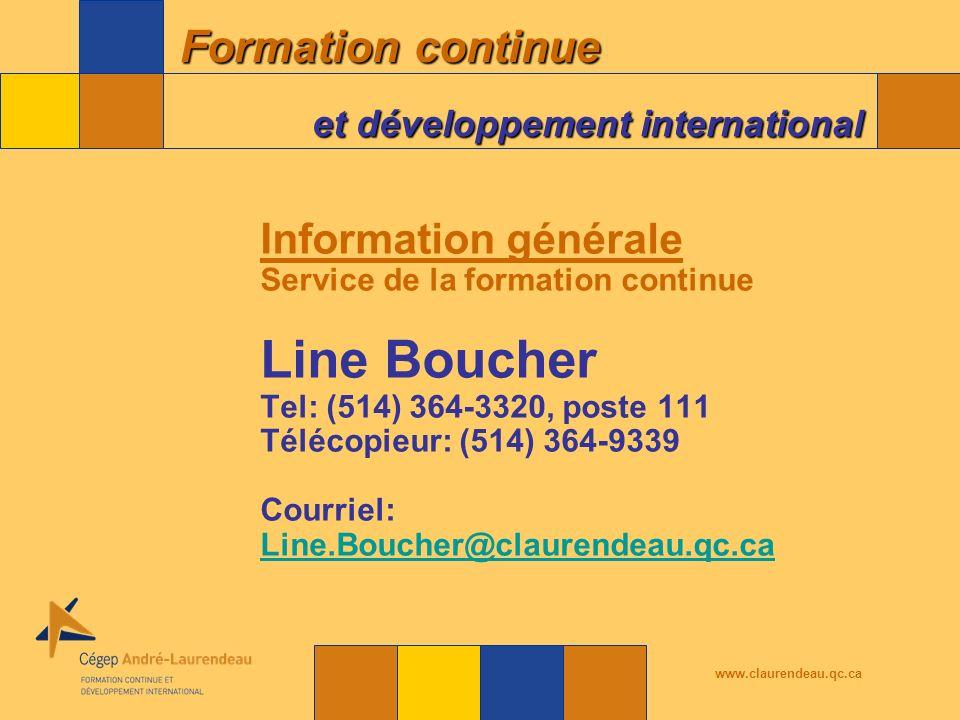 Formation continue et développement international www.claurendeau.qc.ca Information générale Service de la formation continue Line Boucher Tel: (514) 364-3320, poste 111 Télécopieur: (514) 364-9339 Courriel: Line.Boucher@claurendeau.qc.ca Line.Boucher@claurendeau.qc.ca