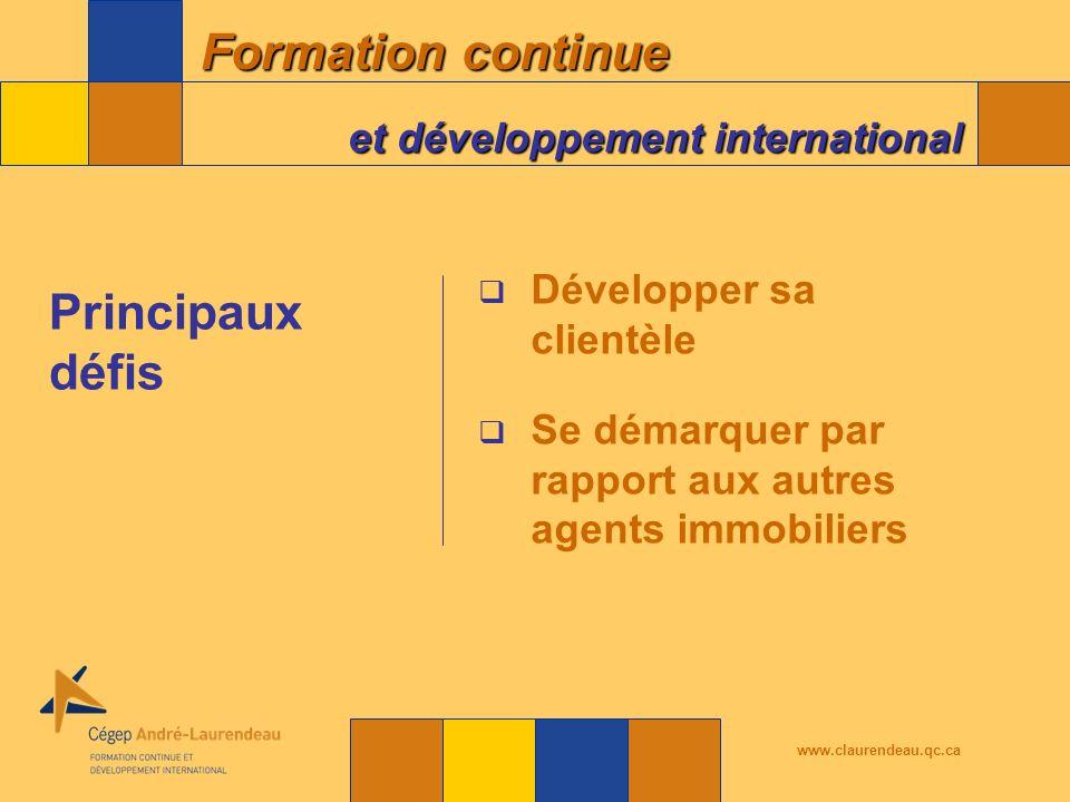 Formation continue et développement international www.claurendeau.qc.ca Qualités requises pour réussir en tant quagent immobilier Entrepreneur Facilité à communiquer Entregent Dynamisme Autonomie Sens de lorganisation Sens de la persuasion Disponibilité