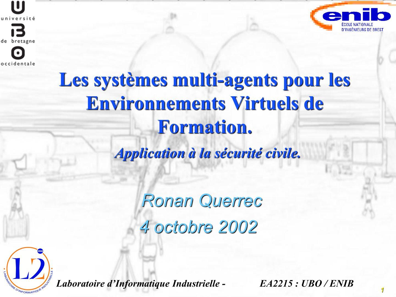 1 Les systèmes multi-agents pour les Environnements Virtuels de Formation. Ronan Querrec - Laboratoire dInformatique Industrielle - Application à la s