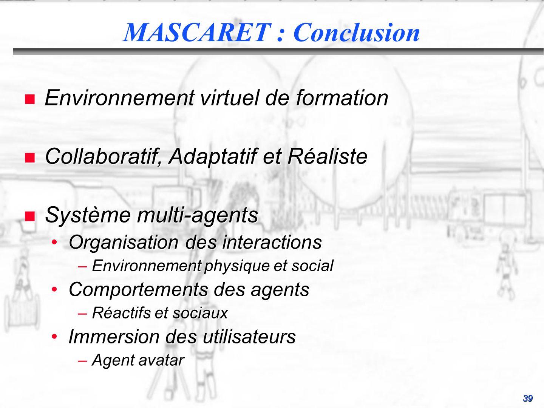 39 n Environnement virtuel de formation n Collaboratif, Adaptatif et Réaliste n Système multi-agents Organisation des interactionsOrganisation des int