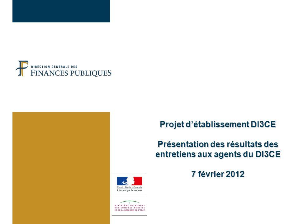 Projet détablissement DI3CE Présentation des résultats des entretiens aux agents du DI3CE 7 février 2012