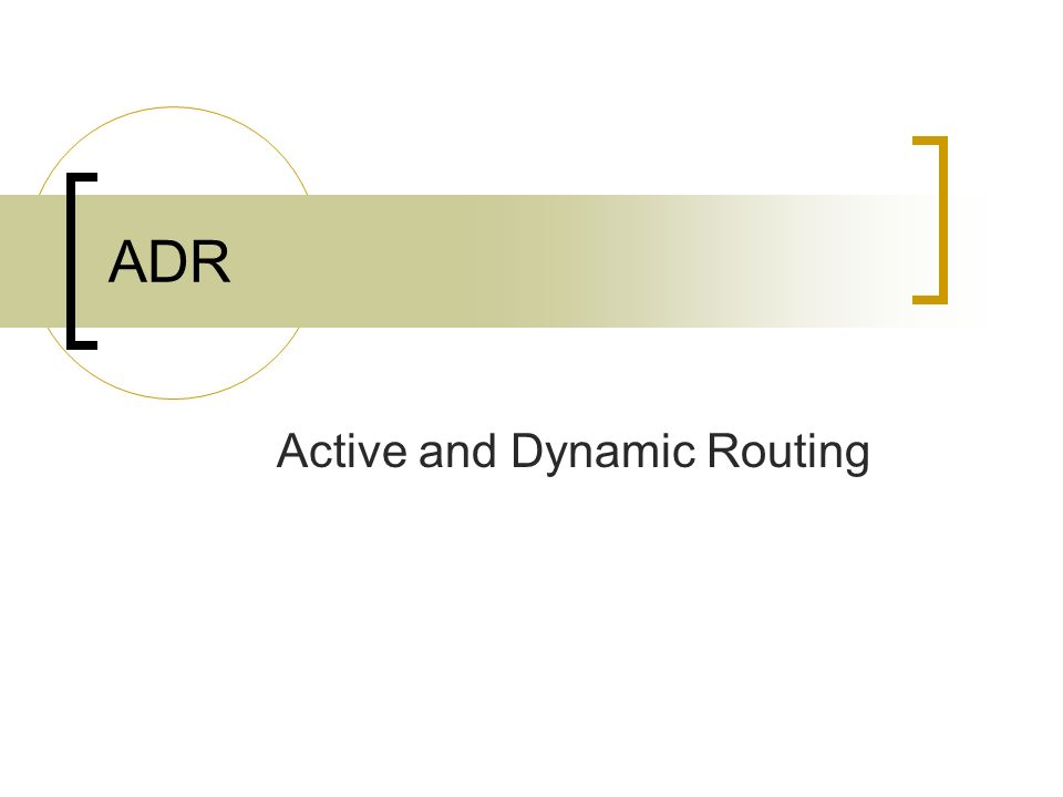 ADR Active and Dynamic Routing