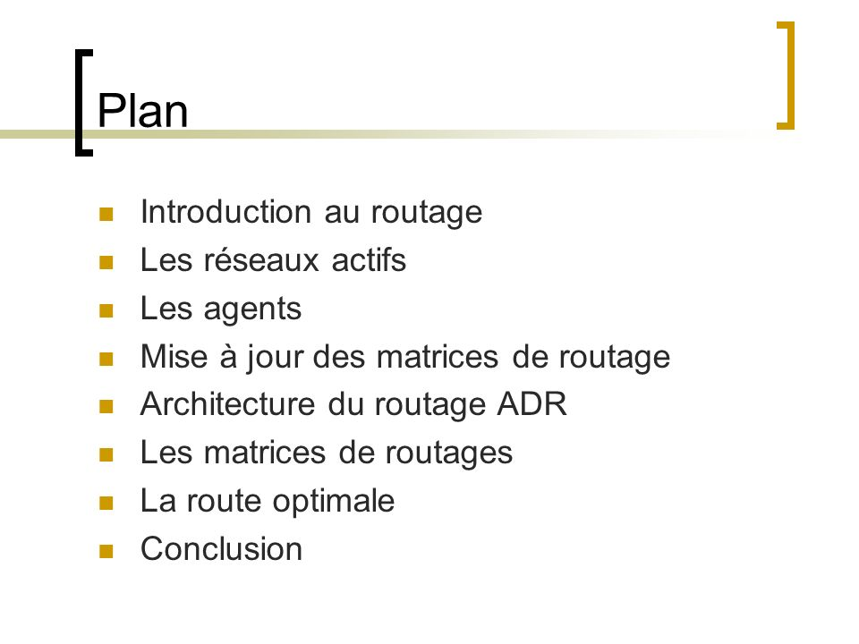 Plan Introduction au routage Les réseaux actifs Les agents Mise à jour des matrices de routage Architecture du routage ADR Les matrices de routages La route optimale Conclusion