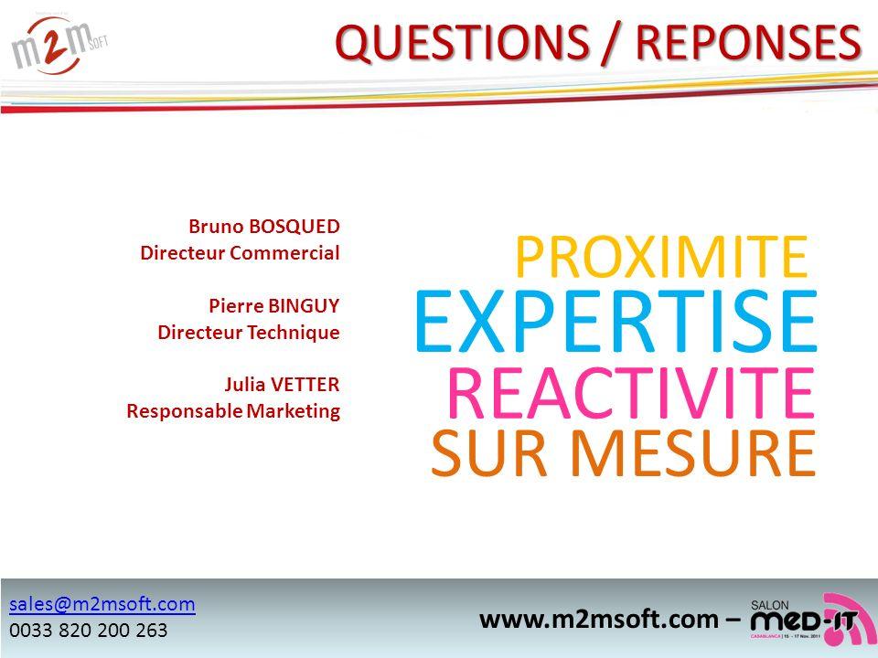 PROXIMITE REACTIVITE EXPERTISE SUR MESURE www.m2msoft.com – QUESTIONS / REPONSES Bruno BOSQUED Directeur Commercial Pierre BINGUY Directeur Technique