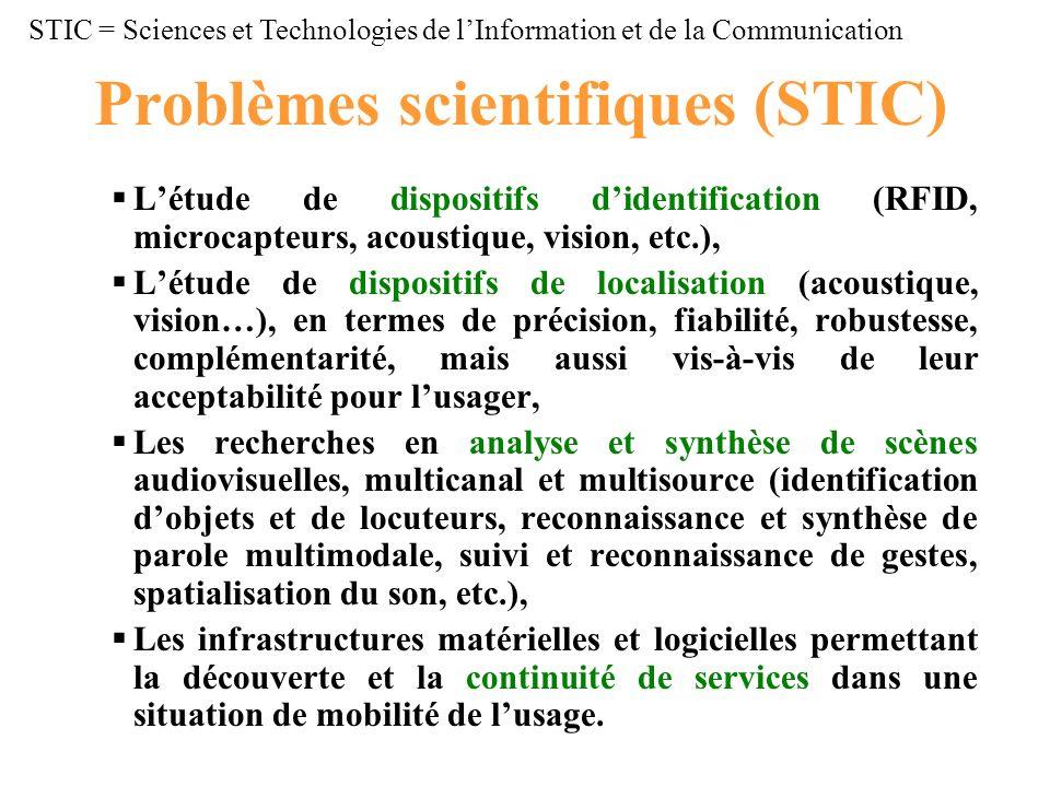 Problèmes scientifiques (STIC) Létude de dispositifs didentification (RFID, microcapteurs, acoustique, vision, etc.), Létude de dispositifs de localis