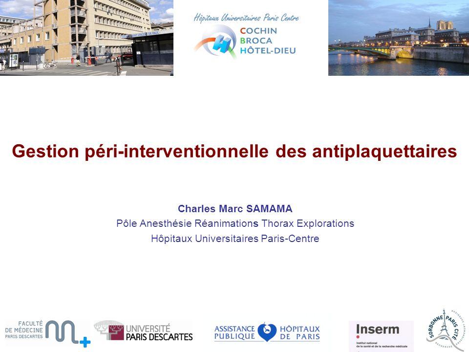 Gestion péri-interventionnelle des antiplaquettaires Charles Marc SAMAMA Pôle Anesthésie Réanimations Thorax Explorations Hôpitaux Universitaires Paris-Centre