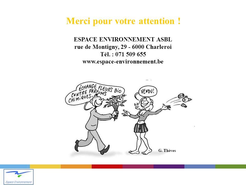 Merci pour votre attention .ESPACE ENVIRONNEMENT ASBL rue de Montigny, 29 - 6000 Charleroi Tél.