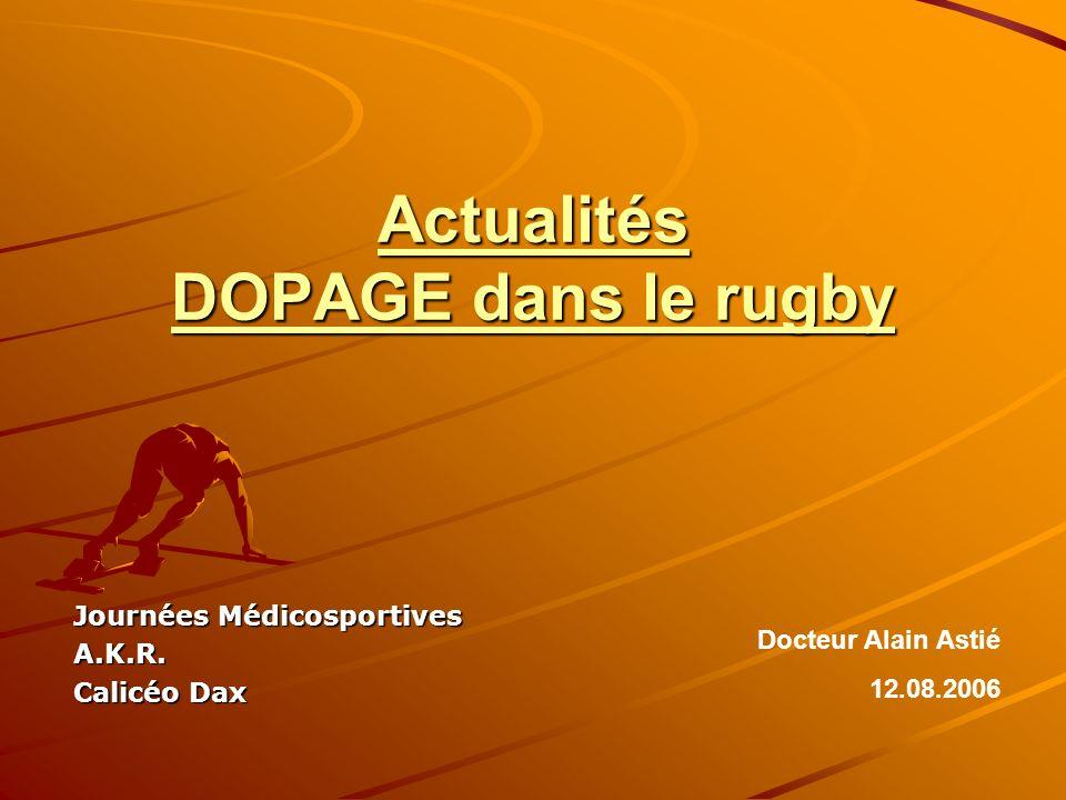 Actualités DOPAGE dans le rugby Journées Médicosportives A.K.R. Calicéo Dax Docteur Alain Astié 12.08.2006