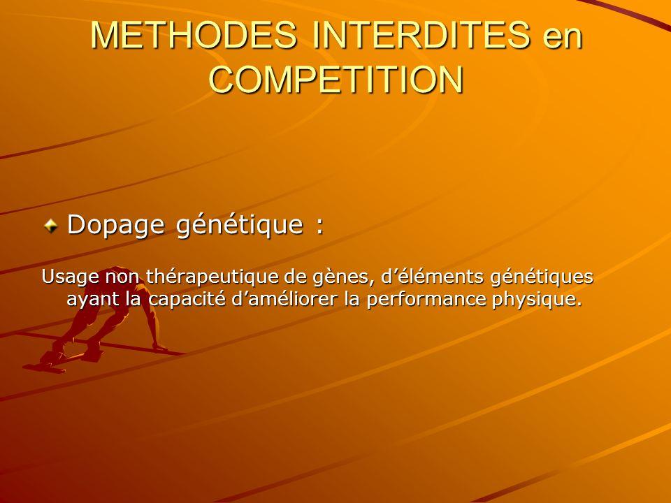 METHODES INTERDITES en COMPETITION Dopage génétique : Usage non thérapeutique de gènes, déléments génétiques ayant la capacité daméliorer la performan