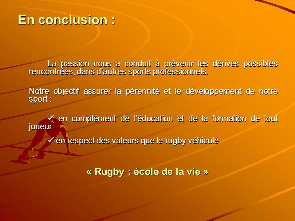 En conclusion : La passion nous a conduit à prévenir les dérives possibles rencontrées, dans dautres sports professionnels. Notre objectif assurer la