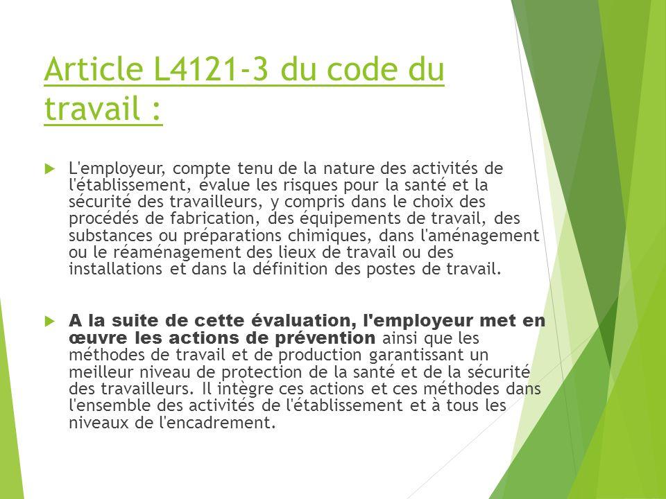 Article L4121-3 du code du travail : L'employeur, compte tenu de la nature des activités de l'établissement, évalue les risques pour la santé et la sé