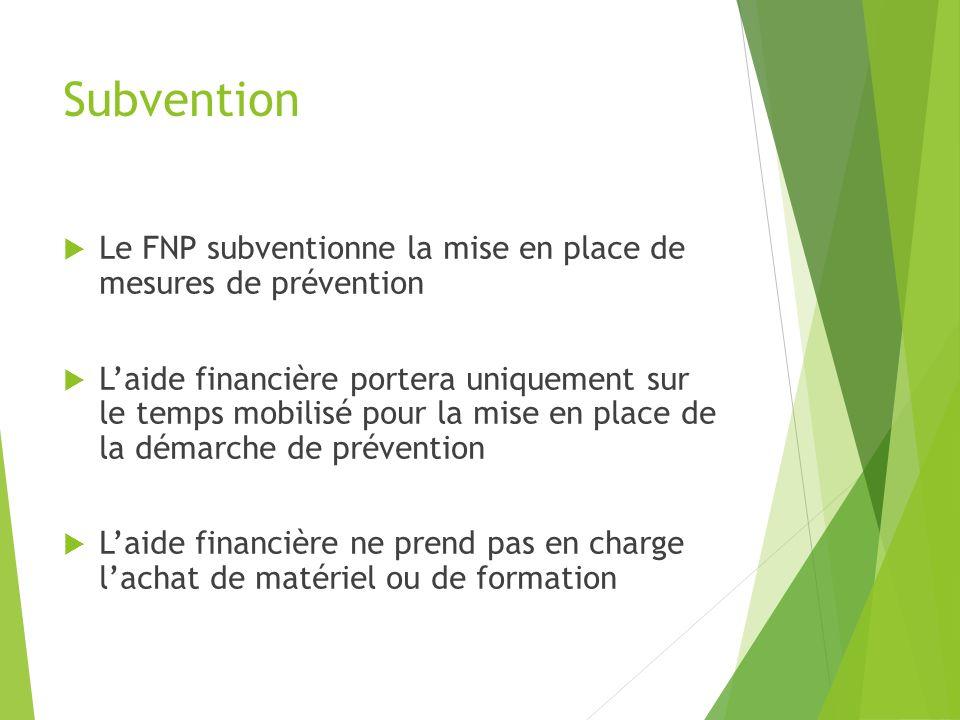 Subvention Le FNP subventionne la mise en place de mesures de prévention Laide financière portera uniquement sur le temps mobilisé pour la mise en pla