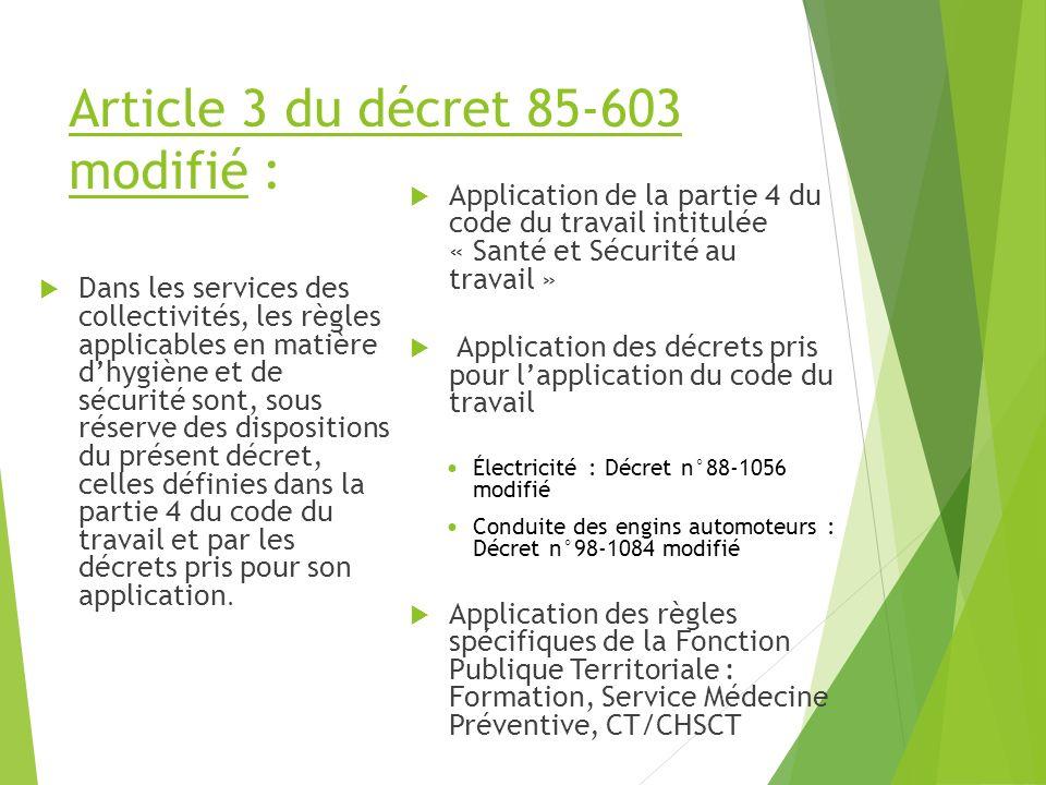 Article 3 du décret 85-603 modifié : Dans les services des collectivités, les règles applicables en matière dhygiène et de sécurité sont, sous réserve