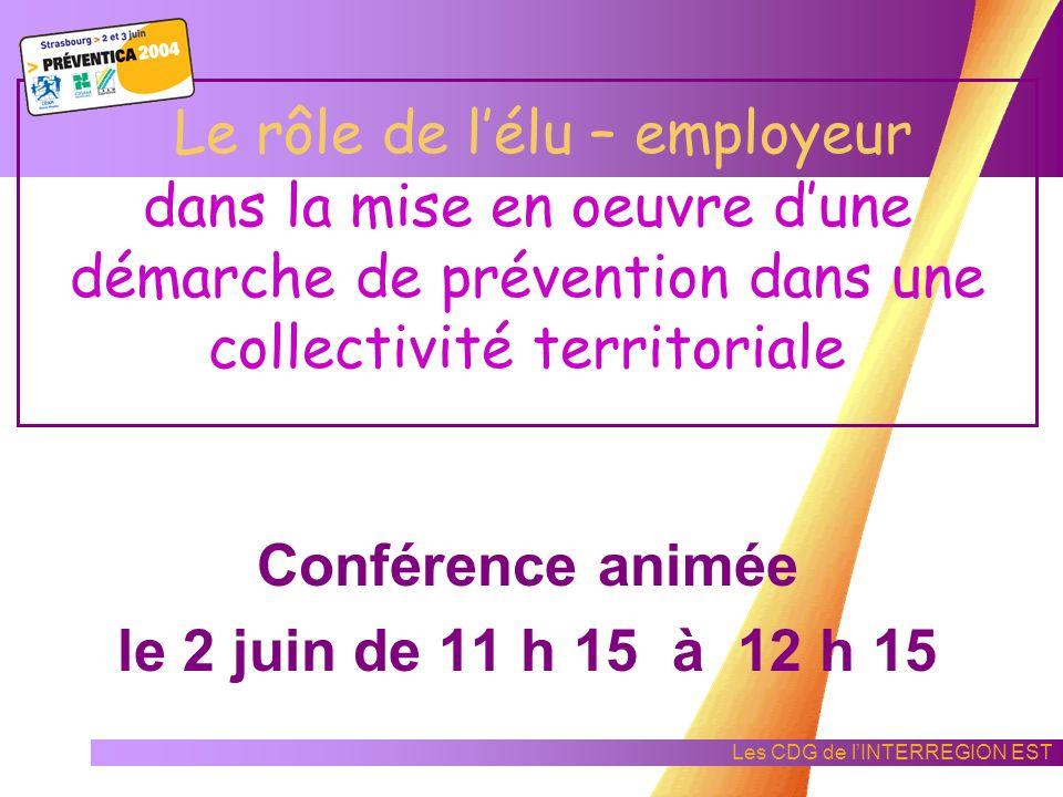 Les CDG de lINTERREGION EST Le rôle de lélu – employeur dans la mise en oeuvre dune démarche de prévention dans une collectivité territoriale Conférence animée le 2 juin de 11 h 15 à 12 h 15