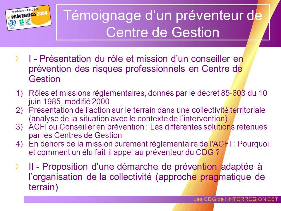 Les CDG de lINTERREGION EST Témoignage dun préventeur de Centre de Gestion Monsieur Frédéric CES Préventeur du Centre de Gestion de la Côte dOr (21)